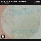 Alok, Felix Jaehn & The Vamps ALL THE LIES Out Now Via Spinnin' Records