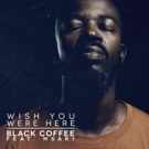 Black Coffee Releases New Single WISH YOU WERE HERE Photo