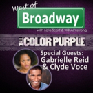 The 'West of Broadway' Podcast Chats with THE COLOR PURPLE's Gabrielle Reid and Clyde Voce