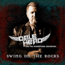 Dale Head and the MindWinder Orchestra to Release New Album SWING ON THE ROCKS July 13