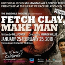 The Ensemble Theatre Jumps Into The New Year With FETCH CLAY, MAKE MAN