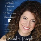 Sandra Joseph of UNMASKING WHAT MATTERS: 10 LIFE LESSONS FROM 10 YEARS ON BROADWAY