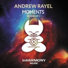 Andrew Rayel's 'Moments Remixes 2 E.P.' Out Now on inHarmony Music