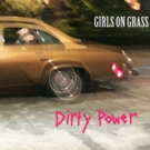 Girls On Grass to Release Sophomore Album, 'Dirty Power'