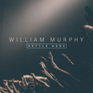 William Murphy Releases His New Single 'Settle Here'