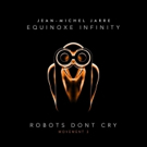 Jean-Michel Jarre Releases ROBOTS DON'T CRY Today