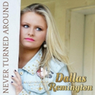 Dallas Remington Turns Heads with New Single NEVER TURNED AROUND