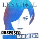 BWW Album Review: Lena Hall's OBSESSED: Radiohead is Spellbinding