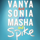 VANYA AND SONIA AND MASHA AND SPIKE Announced For Theatre Royal Bath's 2019 Summer Season