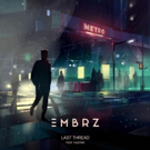 EMBRZ Reveals Melodic New Single LAST THREAD Featuring Huntar