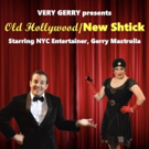 Very Gerry to Bring OLD HOLLYWOOD/NEW SHTICK to Anthony's