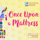ONCE UPON A MATTRESS Comes to The Playground Theatre