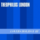 Theophilus London Enlists Lil Yachty & Ian Isiah For New LOVERS HOLIDAY III Project