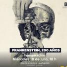 FRANKENSTEIN 200 AÑOS Del 18 Al 20 De Julio Entrada Gratuita