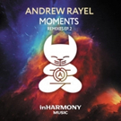 Andrew Rayel MOMENTS REMIXES 2 E.P. Now Available Photo