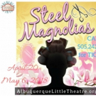 STEEL MAGNOLIAS Arrives at Albuquerque Little Theatre