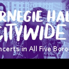 Carnegie Hall Citywide Concert Series Brings Music To Audiences In NYC Boroughs In 2018-2019 Season