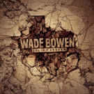Wade Bowen Announces Vinyl Release of 'Solid Ground'