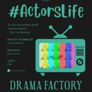 #ACTORSLIFE Comes to The Drama Factory