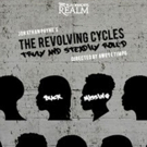The Playwrights Realm Presents THE REVOLVING CYCLES TRULY AND STEADILY ROLL'D