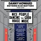 Danny Howard Announces NOTHING ELSE MATTERS U.K. Tour