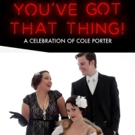 YOU'VE GOT THAT THING! Celebrates Cole Porter At The Triad Theater