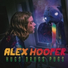 Comedian Alex Hooper Announces Release of Debut Comedy Album HUGS. DRUGS. PUGS. This March