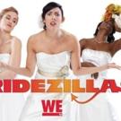 WE tv Renews BRIDEZILLAS for 10 New Episodes in 2019