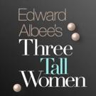 THREE TALL WOMEN Postpones First Preview, Performances Begin March 1