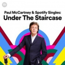 PAUL MCCARTNEY & SPOTIFY SINGLES: UNDER THE STAIRCASE is Available Now Photo