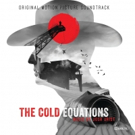 THE COLD EQUATIONS Soundtrack Featuring Members of Bon Iver, Arcade Fire, and More Released Today