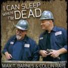 Max T. Barnes & Collin Raye Release Music Video for 'I Can Sleep When I'm Dead' Photo