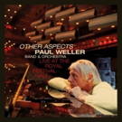 Paul Weller To Release OTHER ASPECTS, LIVE AT THE ROYAL FESTIVAL HALL