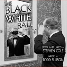 Stephen Cole and Todd Ellison's New Musical THE BLACK AND WHITE BALL to Receive Industry Reading
