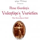 The Triad Presents ROSE GARDEN'S VALENTINE'S VARIETIES