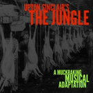 Musical Adaptation Of Upton Sinclair's THE JUNGLE To Be Given Private Industry Reading