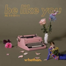 WHETHAN Shares New Single BE LIKE YOU Feat. BROODS