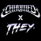 Chromeo Releases THEY. Remix of MUST'VE BEEN