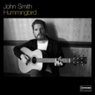 John Smith's HUMMINGBIRD LP Released via Commoner Records/Thirty Tigers