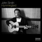 John Smith's HUMMINGBIRD LP Released via Commoner Records/Thirty Tigers