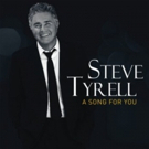 Steve Tyrell's A SONG FOR YOU Out Now, Plus Upcoming Your Dates Confirmed