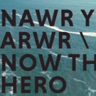 Tickets And Trailer Released For Marc Rees' NAWR YR ARWR/NOW THE HERO Photo