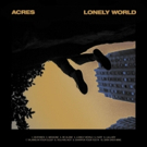 Acres Announce LONELY WORLD Album & Share Gripping New Video