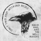 David Nail and The Well Ravens Debut Album ONLY THIS AND NOTHING MORE Out Now