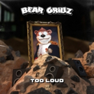 """Bear Grillz Releases New Track """"TOO LOUD"""""""