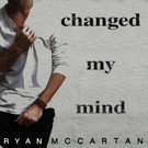 Ryan McCartan Releases Debut Single CHANGED MY MIND Off New EP