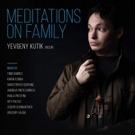 Yevgeny Kutik Launches Commissioning and Recording Project 'Meditations on Family'
