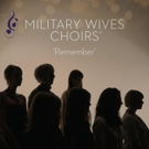 The Military Wives Choirs Announce New Album REMEMBER + Share First Track THE POPPY RED