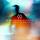 Michael W. Smith A Million Lights Album Preorder Begins Today Photo