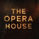 GREAT PERFORMANCES: THE OPERA HOUSE to Premiere Friday, May 25 on PBS